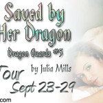 Author Guest Post/ARC Review: Julia Mills: Saved by Her Dragon (Dragon Guards #5) ~ Excerpt + Giveaway
