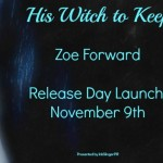 Release Day Launch: His Witch to Keep (Keepers of the Veil #2) by Zoe Forward ~ Excerpt/Giveaway