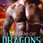 Early ARC Review: I Dream of Dragons (Boston Dragons #1) by Ashlyn Chase