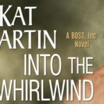 Into the Whirlwind (BOSS, Inc. #2) by Kat Martin {Tour} ~ Giveaway/Excerpt