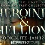 Heroines & Hellions: An Urban Fantasy and Fantasy Collection (Blitz) ~ Giveaway