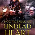 ARC Review: How to Break an Undead Heart (Beginner's Guide to Necromancy #3) by Hailey Edwards